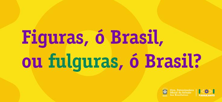 A imagem traz a seguinte frase: Figuras, ó Brasil ou Fulguras o Brasil.